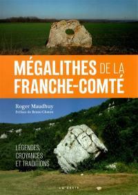 Mégalithes de Franche-Comté : légendes, croyances & traditions