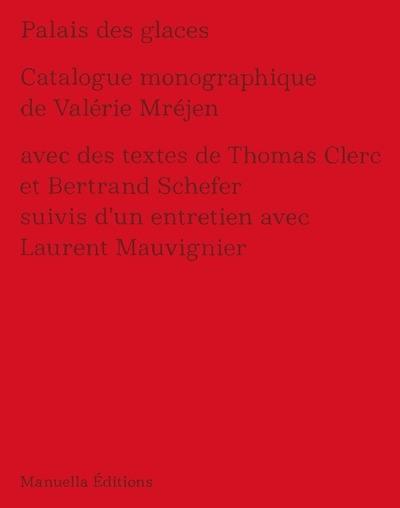 Palais des glaces : catalogue monographique de Valérie Mréjen