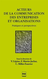 Acteurs de la communication des entreprises et organisations : pratiques et perspectives