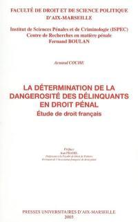 La détermination de la dangerosité des délinquants en droit pénal : étude de droit français