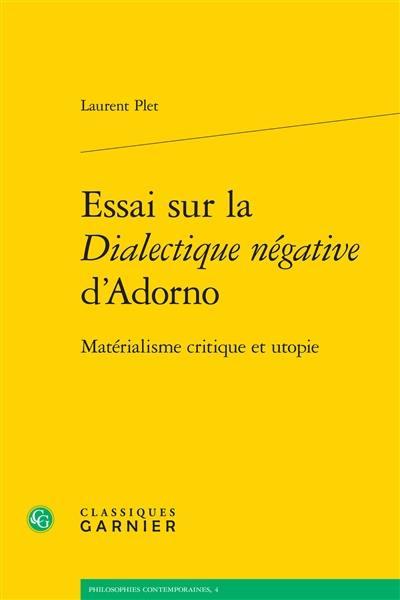 Essai sur la Dialectique négative d'Adorno : matérialisme critique et utopie