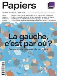 France Culture papiers. n° 36, La gauche, c'est par où ?