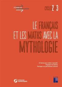 Le français et les maths avec la mythologie : cycles 2 et 3 : 10 héros pour aider à grandir, engager les élèves, partager un patrimoine culturel