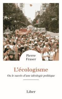 L'écologisme ou le succès d'une idéologie politique