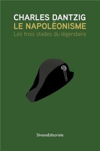 Le napoléonisme : les trois stades du légendaire