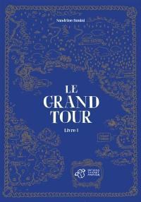 Le grand tour. Volume 1,