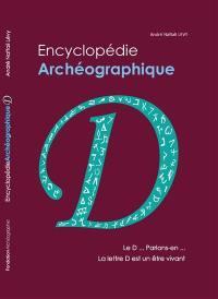 Encyclopédie archéographique, Le D... parlons-en... La lettre D est un être vivant