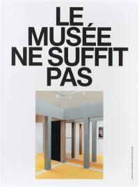 Le musée ne suffit pas