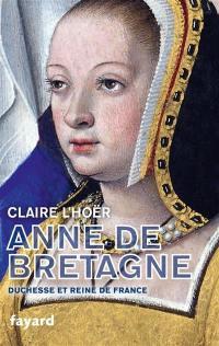 Anne de Bretagne : duchesse et reine de France