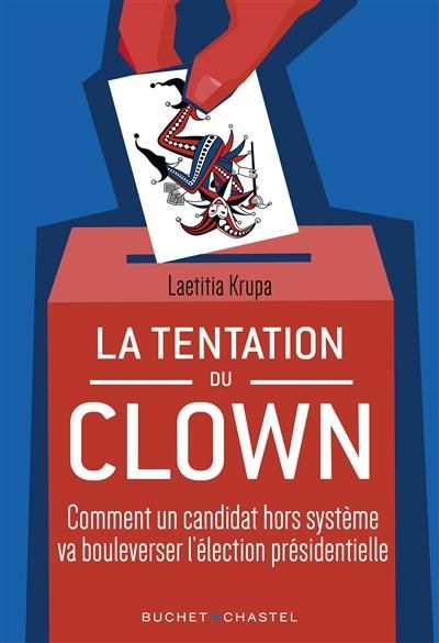 La tentation du clown : comment un candidat hors système va bouleverser l'élection présidentielle