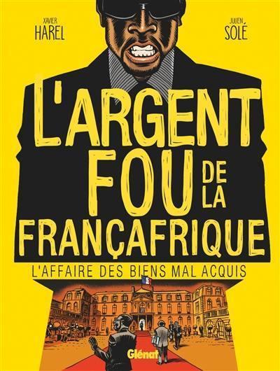 L'argent fou de la Françafrique : l'affaire des biens mal acquis