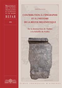 Contribution à l'épigraphie et à l'histoire de la Béotie hellénistique