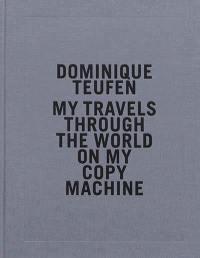 My travels through the world on my copy machine