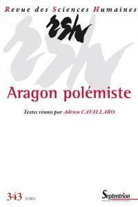 Revue des sciences humaines, n° 343. Aragon polémiste