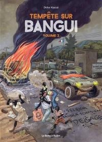 Tempête sur Bangui. Volume 2,