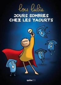 Jours sombres chez les yaourts. Volume 1,