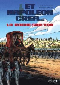 Et Napoléon créa... La Roche-sur-Yon