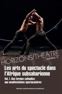 Horizons-Théâtre : revue d'études théâtrales. n° 13, Les arts du spectacle dans l'Afrique subsaharienne