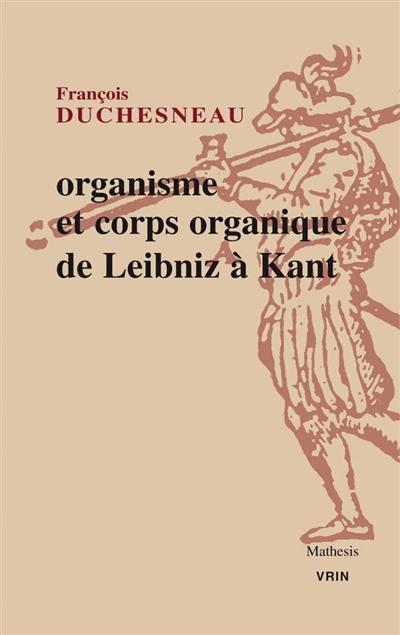 Organisme et corps organique de Leibniz à Kant