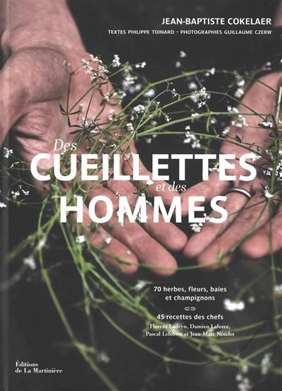 Des cueillettes et des hommes : 70 herbes, fleurs, baies et champignons : 45 recettes des chefs Florent Ladeyn, Damien Laforce, Pascal Lefebvre et Jean-Marc Notelet