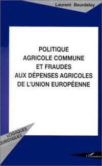 Politique agricole commune et fraudes aux dépenses agricoles de l'Union européenne