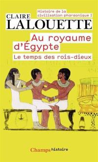 Histoire de la civilisation pharaonique. Volume 1, Au royaume d'Egypte