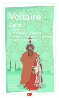 Zaïre; Le fanatisme ou Mahomet le prophète; Nanine ou L'homme sans préjugé