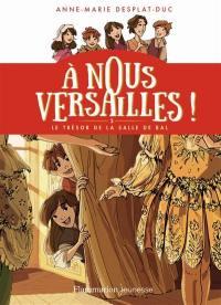 A nous Versailles !. Volume 2, Le trésor de la salle de bal