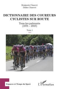 Dictionnaire des coureurs cyclistes sur route. Volume 1, A-J