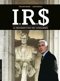 IRS. Volume 22, La résurrection des condamnés