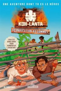 Koh-Lanta : réunification au sommet : une aventure dont tu es le héros