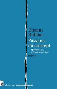 Ecrits. Volume 2, Passions du concept