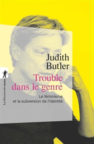 Trouble dans le genre (Gender Trouble) : le féminisme et la subversion de l'identité