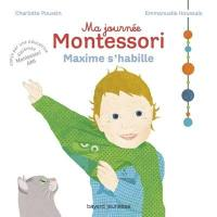 Ma journée Montessori. Volume 2, Maxime s'habille
