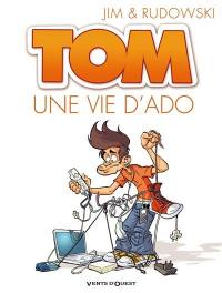 Tom. Volume 1, Une vie d'ado
