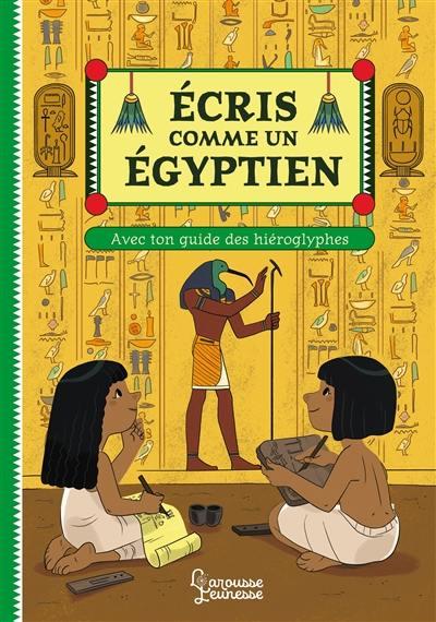 Ecris comme un Egyptien : avec ton guide des hiéroglyphes