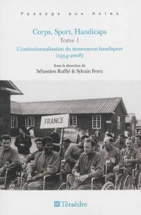 Corps, sport, handicaps. Volume 1, L'institutionnalisation du mouvement handisport (1954-2008)