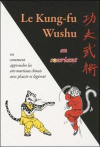 Le kung-fu wushu en souriant ou Comment apprendre les arts martiaux chinois avec plaisir et légéreté