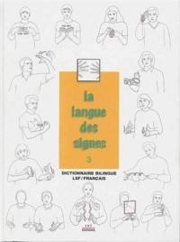La langue des signes. Volume 3, Dictionnaire bilingue LSF-français