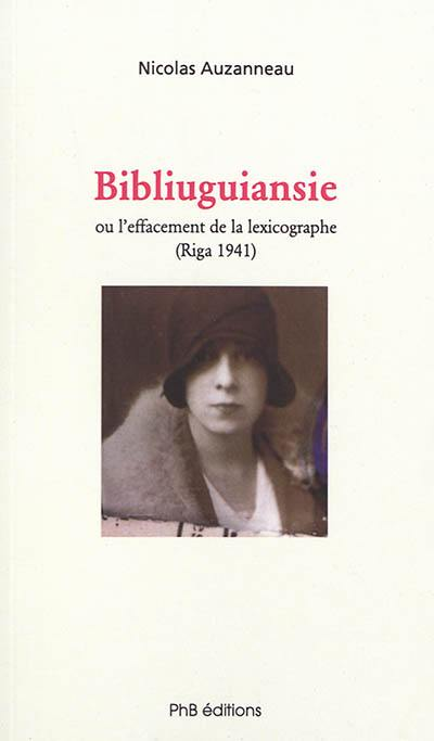 Bibliuguiansie ou L'effacement de la lexicographe (Riga, 1941)