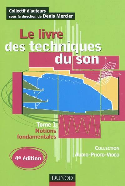 Le livre des techniques du son. Vol. 1. Notions fondamentales