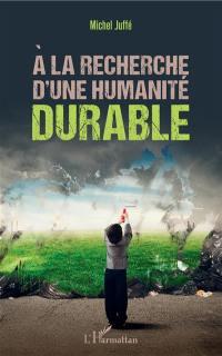 A la recherche d'une humanité durable