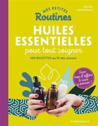 Mes petites routines huiles essentielles pour tout soigner