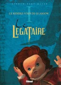 Le légataire. Volume 1, Le rendez-vous de Glasgow