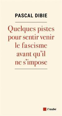 Quelques pistes pour sentir venir le fascisme avant qu'il ne s'impose