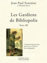 Les gardiens de Bibliopolis. Volume 3, Cinquante-huit portraits pour servir à l'histoire de la bibliophilie
