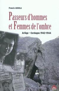 Passeurs d'hommes et femmes de l'ombre : Ariège-Cerdagne 1942-1944