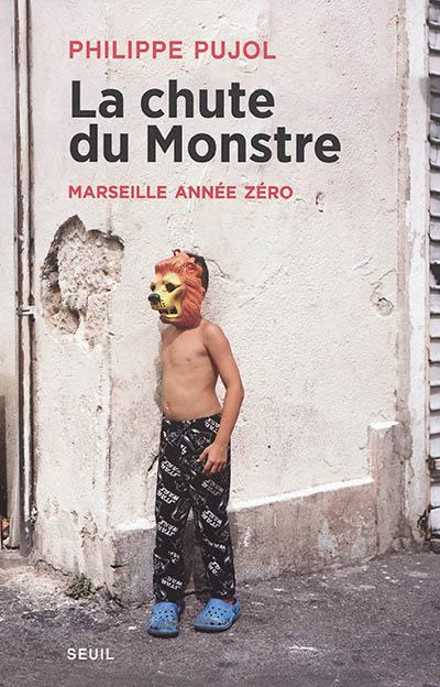 La chute du monstre : Marseille année zéro