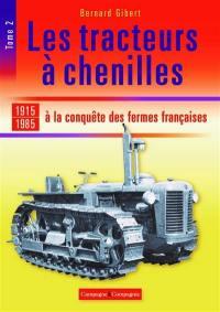 Les tracteurs à chenilles. Volume 2, A la conquête des fermes françaises