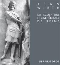 La sculpture de la cathédrale de Reims et sa place dans l'art du XIIIe siècle
